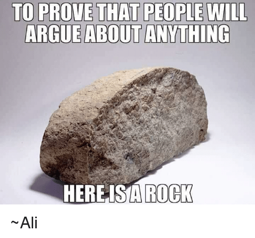 ple-will-argue-about-anything-hereis-a-rock-~ali-30989140.png